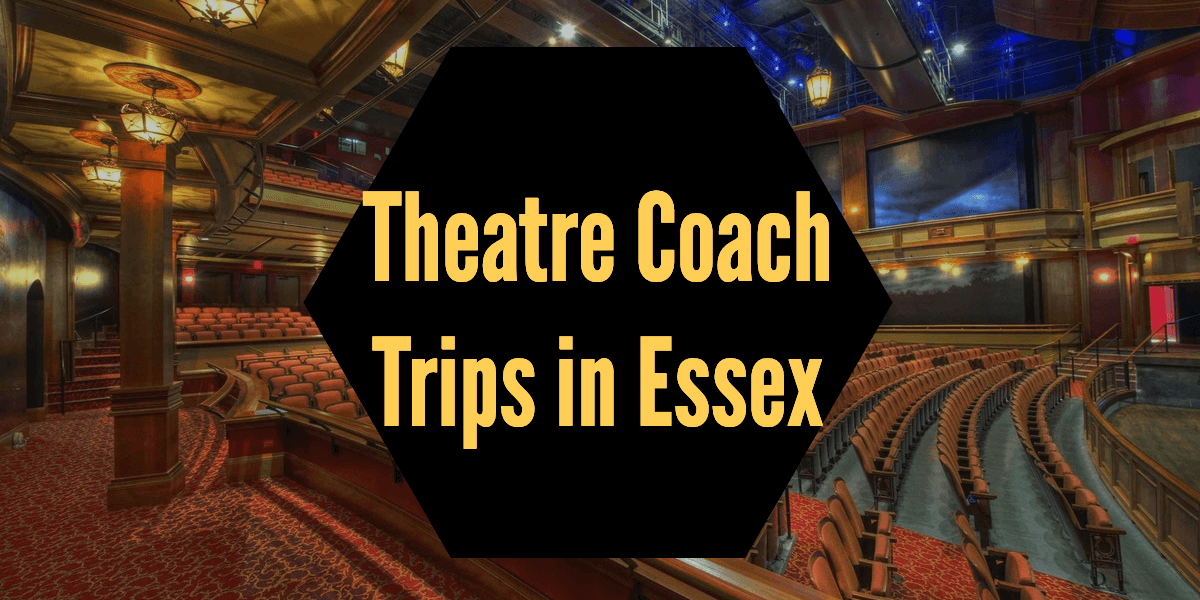 theatre coach trips essex